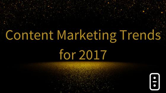 Content Marketing Trends in 2017