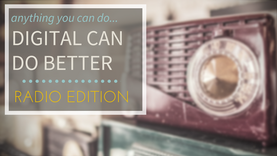 Anything You Can Do, Digital Can Do Better | Radio Edition