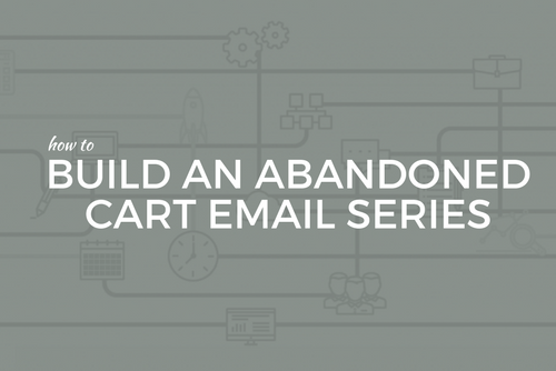 How to Build an Abandoned Cart Email Series